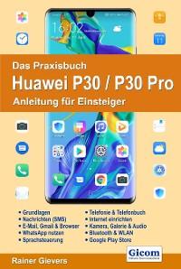 Cover Das Praxisbuch Huawei P30 / P30 Pro - Anleitung für Einsteiger