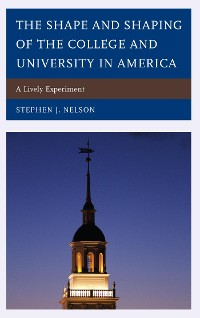 Cover The Shape and Shaping of the College and University in America