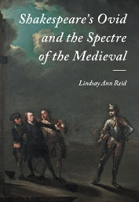 Cover Shakespeare's Ovid and the Spectre of the Medieval