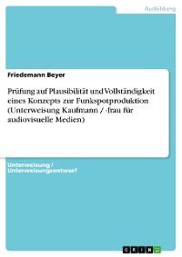 Cover Prüfung auf Plausibilität und Vollständigkeit eines Konzepts zur Funkspotproduktion (Unterweisung Kaufmann / -frau für audiovisuelle Medien)