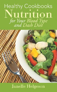 Cover Healthy Cookbooks: Nutrition for Your Blood Type and Dash Diet