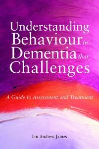Cover Understanding Behaviour in Dementia that Challenges
