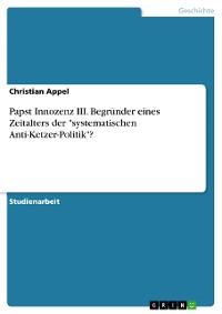 """Cover Papst Innozenz III. Begründer eines Zeitalters der """"systematischen Anti-Ketzer-Politik""""?"""