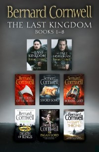 Cover Last Kingdom Series Books 1-8: The Last Kingdom, The Pale Horseman, The Lords of the North, Sword Song, The Burning Land, Death of Kings, The Pagan Lord, The Empty Throne (The Last Kingdom Series)