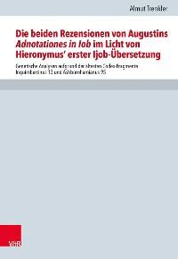 Cover Die beiden Rezensionen von Augustins Adnotationes in Iob im Licht von Hieronymus' erst Ijob-Übersetzung