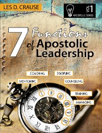 Cover 7 Functions of Apostolic Leadership Vol 1 - Mentoring, Coaching, Discipling, Counseling, Training, Managing