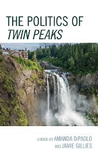 Cover The Politics of Twin Peaks