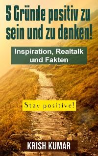 Cover 5 Gründe positiv zu sein und zu denken!