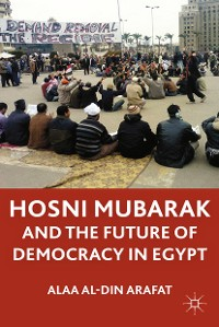Cover Hosni Mubarak and the Future of Democracy in Egypt