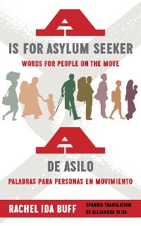 Cover A is for Asylum Seeker: Words for People on the Move / A de asilo: palabras para personas en movimiento