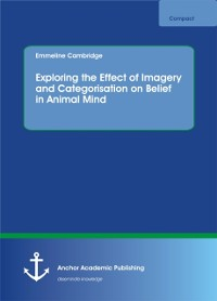 Cover Exploring the Effect of Imagery and Categorisation on Belief in Animal Mind