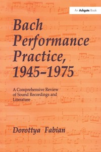 Cover Bach Performance Practice, 1945-1975
