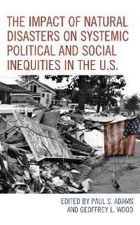 Cover The Impact of Natural Disasters on Systemic Political and Social Inequities in the U.S.