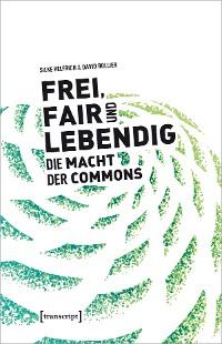Cover Frei, fair und lebendig - Die Macht der Commons