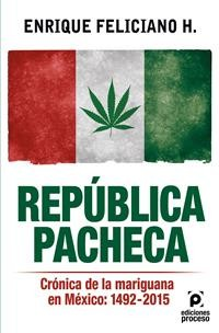 Cover República pacheca, Crónica de la mariguana en México: 1492-2015