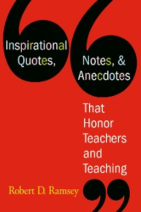 Cover Inspirational Quotes, Notes, & Anecdotes That Honor Teachers and Teaching