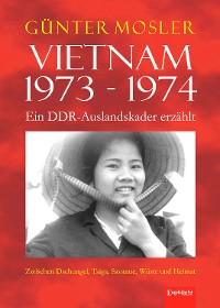 Cover Vietnam 1973 - 1974 - ein DDR-Auslandskader erzählt
