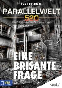 Cover Parallelwelt 520 - Band 2 - Eine brisante Frage