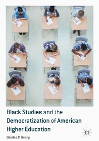 Cover Black Studies and the Democratization of American Higher Education