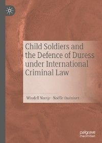 Cover Child Soldiers and the Defence of Duress under International Criminal Law