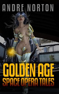 Cover Andre Norton: Golden Age Space Opera Tales