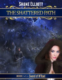 Cover The Shattered Path: Book I of the Sword of M'rael