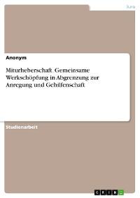 Cover Miturheberschaft. Gemeinsame Werkschöpfung in Abgrenzung zur Anregung und Gehilfenschaft