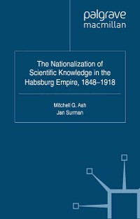 Cover The Nationalization of Scientific Knowledge in the Habsburg Empire, 1848-1918