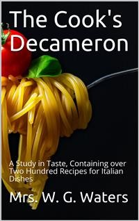 Cover The Cook's Decameron / A Study in Taste, Containing over Two Hundred Recipes for Italian Dishes