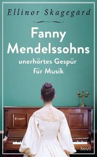 Cover Fanny Mendelssohns unerhörtes Gespür für Musik