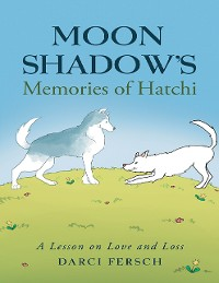 Cover Moon Shadow's Memories of Hatchi: A Lesson On Love and Loss