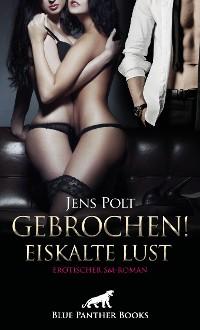 Cover Gebrochen! Eiskalte Lust | Erotischer SM-Roman