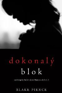 Cover Dokonalý blok (Psychologický thriller o Jessie Huntové—kniha druhá )