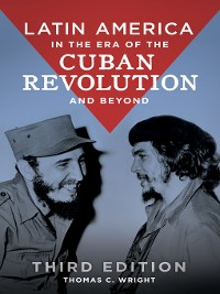 Cover Latin America in the Era of the Cuban Revolution and Beyond