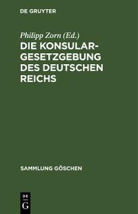 Cover Die Konsulargesetzgebung des Deutschen Reichs