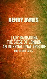 Cover Lady Barbarina: The siege of London; An international episode, and other tales