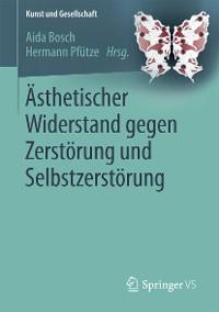 Cover Ästhetischer Widerstand gegen Zerstörung und Selbstzerstörung