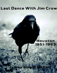 Cover Last Dance With Jim Crow - Houston 1951-1963