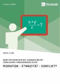 Cover Identitätskonflikte bei Jugendlichen mit (türkischer) Migrationsgeschichte. Migration - Ethnizität - Konflikt?
