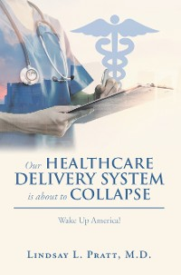 Cover Our Healthcare Delivery System Is About to Collapse
