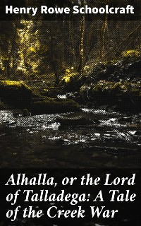 Cover Alhalla, or the Lord of Talladega: A Tale of the Creek War