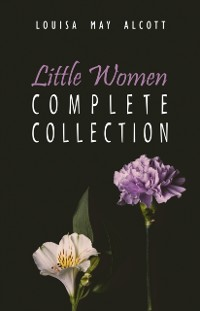 Cover Complete Little Women: Little Women, Good Wives, Little Men, Jo's Boys