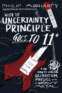 Cover When the Uncertainty Principle Goes to 11