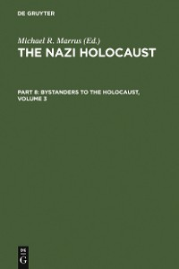 Cover The Nazi Holocaust. Part 8: Bystanders to the Holocaust. Volume 3