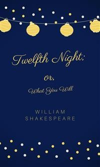 Cover Twelfth Night; or, What You Will