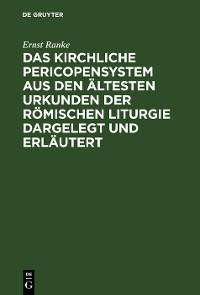 Cover Das Kirchliche Pericopensystem aus den ältesten Urkunden der Römischen Liturgie dargelegt und erläutert