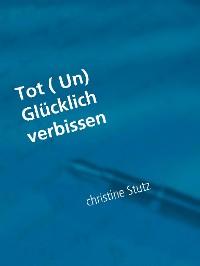 Cover Tot ( Un) Glücklich verbissen