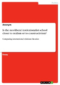 Cover Is the neo-liberal institutionalist school closer to realism or to constructivism?