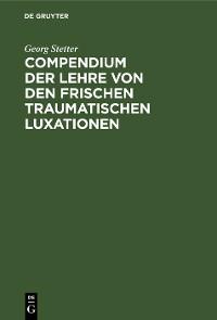 Cover Compendium der Lehre von den frischen traumatischen Luxationen