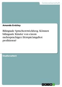 Cover Bilinguale Sprachentwicklung. Können bilinguale Kinder von einem mehrsprachigen Hörspielangebot profitieren?